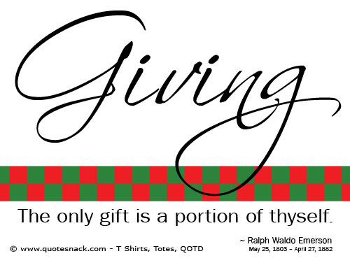 The only gift is a portion of thyself.