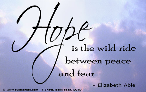Hope is the wild ride between peace and fear